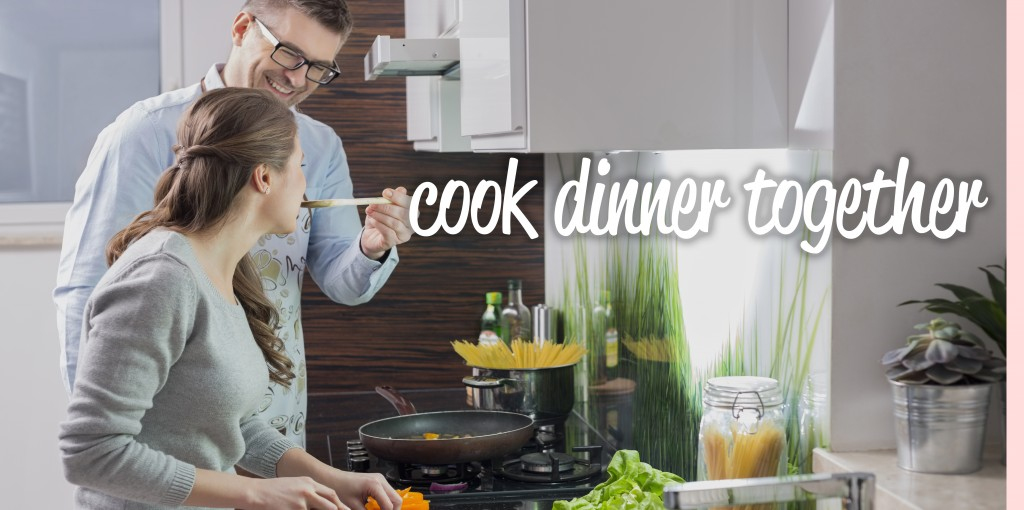 Cook dinner together